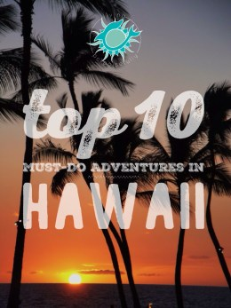 Top 10 Must Do Adventures In Hawaii