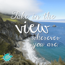 take in the view wherever you are