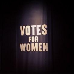 Motivational Moments: Woman up. Suffragette Exhibit @ MOL