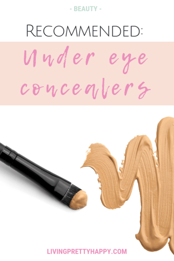 Recommended: Under eye concealers. Pinterest graphic displaying post title on a background image of a concealer brush with a swoosh of concealer next to it. livingprettyhappy.com beauty