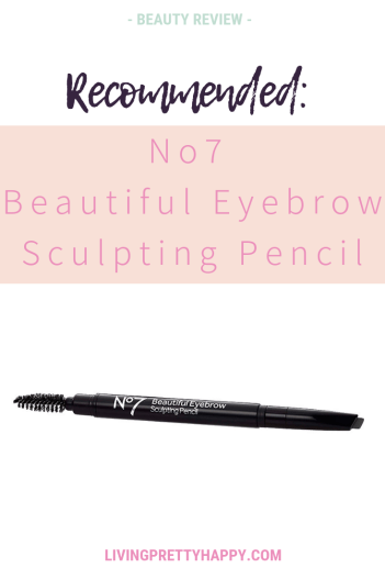 Recommended: No7 Beautiful Eyebrow Sculpting Pencil.  Pinterest graphic displaying post title on a background image of the N07 Eyebrow pencil.  Beauty review.  Livingprettyhappy.com