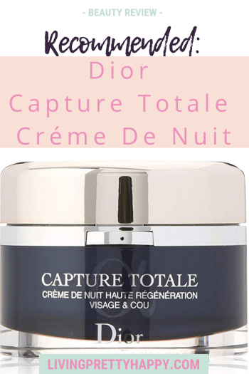 Recommended: Dior Capture Totale Night Cream. Pinterest graphic displaying post title on a background image of the product mentioned. Beauty review. Livingprettyhappy.com