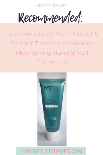 Recommended: No 7 Protect & Perfect Intense Advanced Nourishing Hand & Nail Treatment. Pinterest graphic displaying post title on a background image of the product. Beauty review. Livingprettyhappy.com
