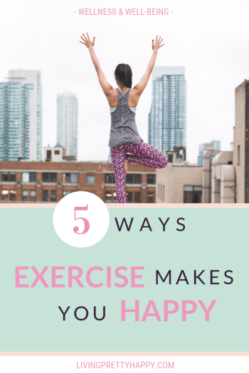 5 Ways exercise makes you happy.  5 ways that any form of exercise can help to increase your sense of well-being, wellness & happiness levels.  For any fitness level or ability.  Why you should exercise to improve your mental and physical health