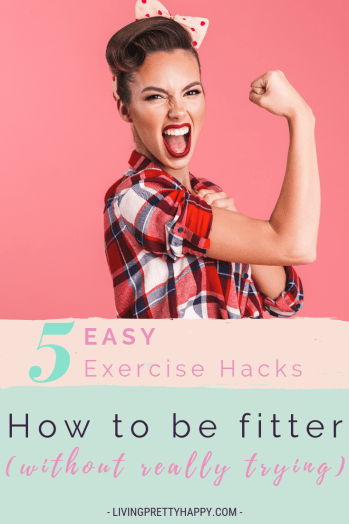 5 Easy exercise hacks: How to be fitter without really trying. Ways to exercise that don't feel like exercise. Exercise without sports trains or a gym in sight. Easy ways to improve fitness. Ways to improve mental and physical well-being. Easy exercise advice. #exercisehacks #wellness #improvewellbeing