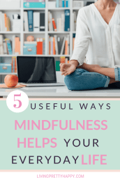 5 Useful ways mindfulness helps in your everyday life. 5 Unexpected ways mindfulness can make a positive impact on your everyday life. How can mindfulness help you aside from reducing stress and anxiety? What impact can practicing mindfulness make on your life? #mindfulness #wellbeing #livehappy
