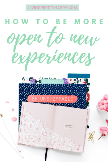 How to be more open to new experiences.  Ways to be more willing to try something new.  Building your confidence.  #selfdevelopment #optimism #wellbeing #newexperiences