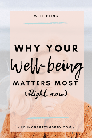 Why Your Well-Being Matters Right Now.  Tips on how to improve your sense of well-being on a daily basis.  #wellbeing #wellbeingtips #wellbeingadvice #livehappier