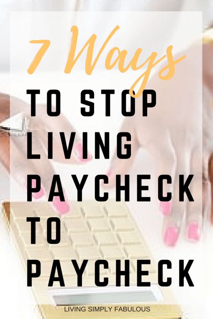 Can't seem to make your salary stretch until your next payday? Here are 7 ways that will help you to stop living paycheck to paycheck.