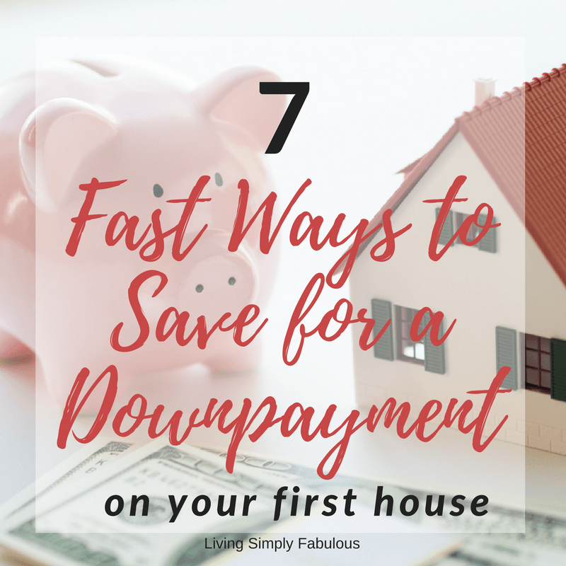 7 fast ways to save for a down payment to buy a house for Fastest way to save for a house