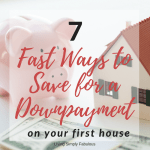7 Fast Ways to Save for a Down Payment to Buy a House