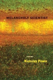 Melancholy Scientist, poems by Nicholas Power.