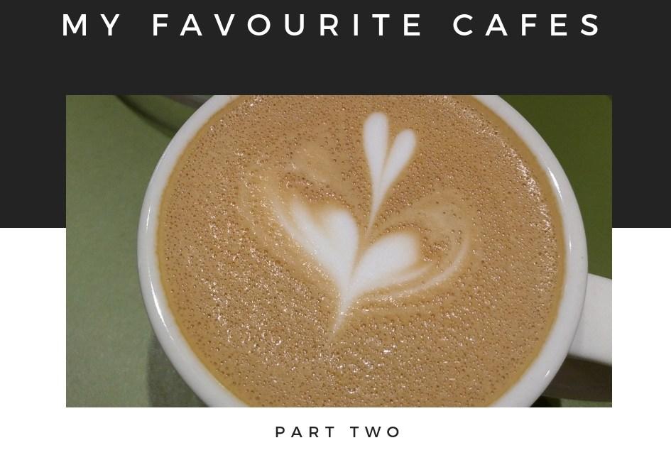 My favourite cafes part 2