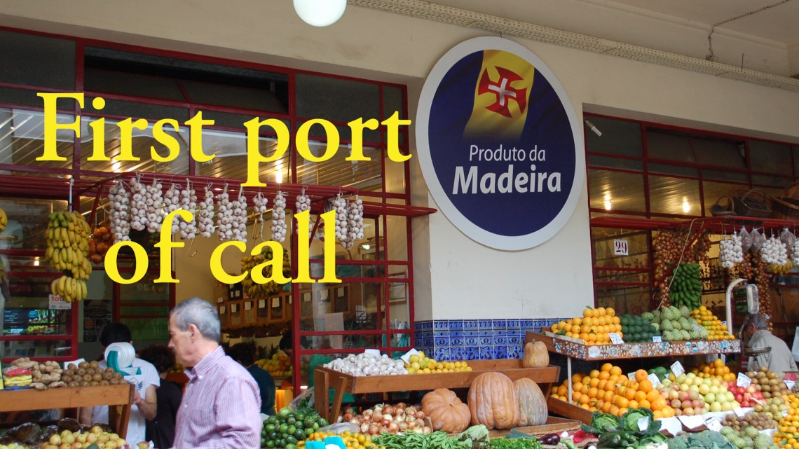 First port of call Madeira, Portual