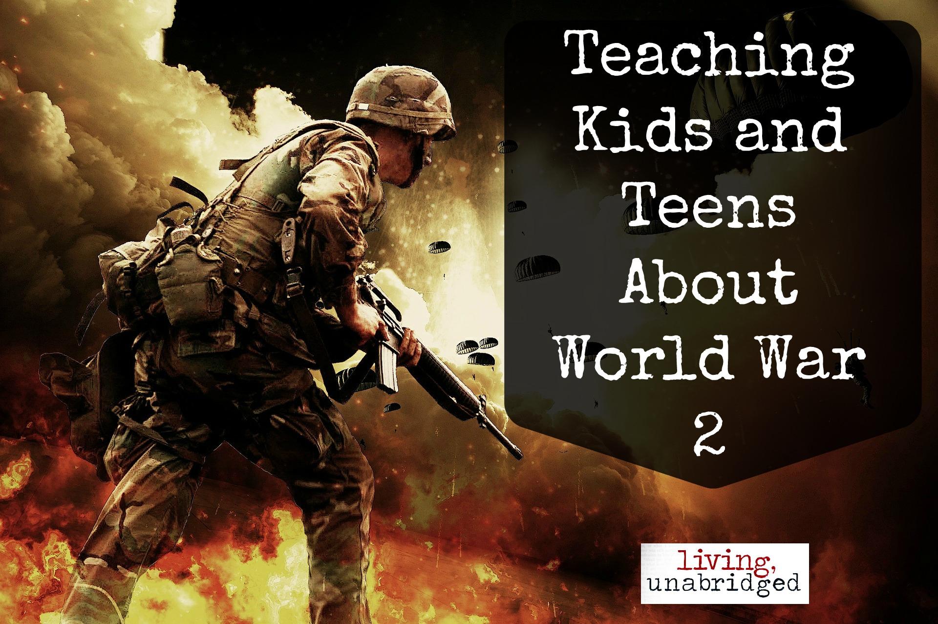 Teaching Kids Amp Teens About World War 2