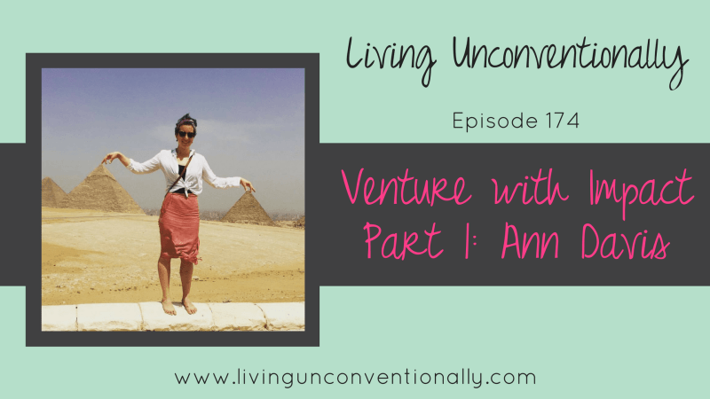 Ann Davis Venture with Impact Living Unconventionally Podcast Britany Felix