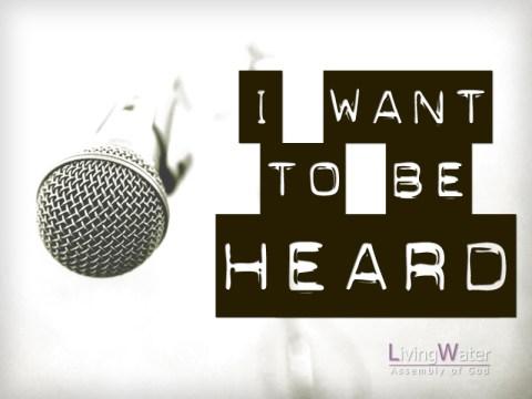 I Want To Be Heard