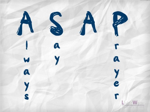 ASAP - Always Say A Prayer