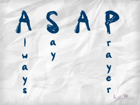 ASAP - Always Say A Prayer