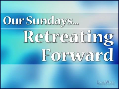 Our Sundays ... Retreating Forward