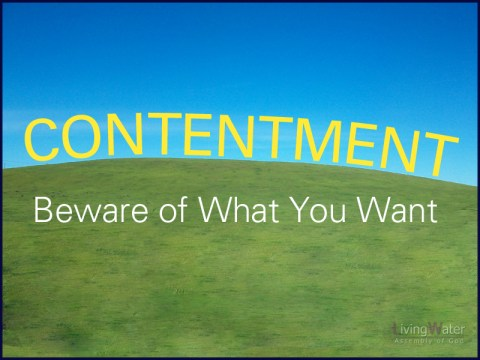 Contentment - Beware of What You Want