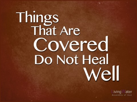 Things That Are Covered Do Not Heal Well