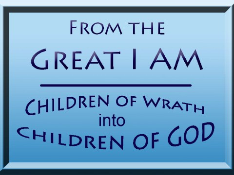 From the Great I Am - Children of Wrath into Children of God