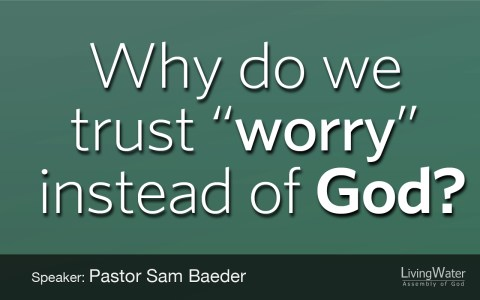 "Why do we trust ""worry"" instead of God"