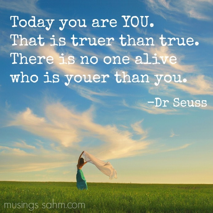 Today you are YOU. That is truer than true. There is no one alive who is youer than YOU! - Here's 11 reasons YOU are amazing.