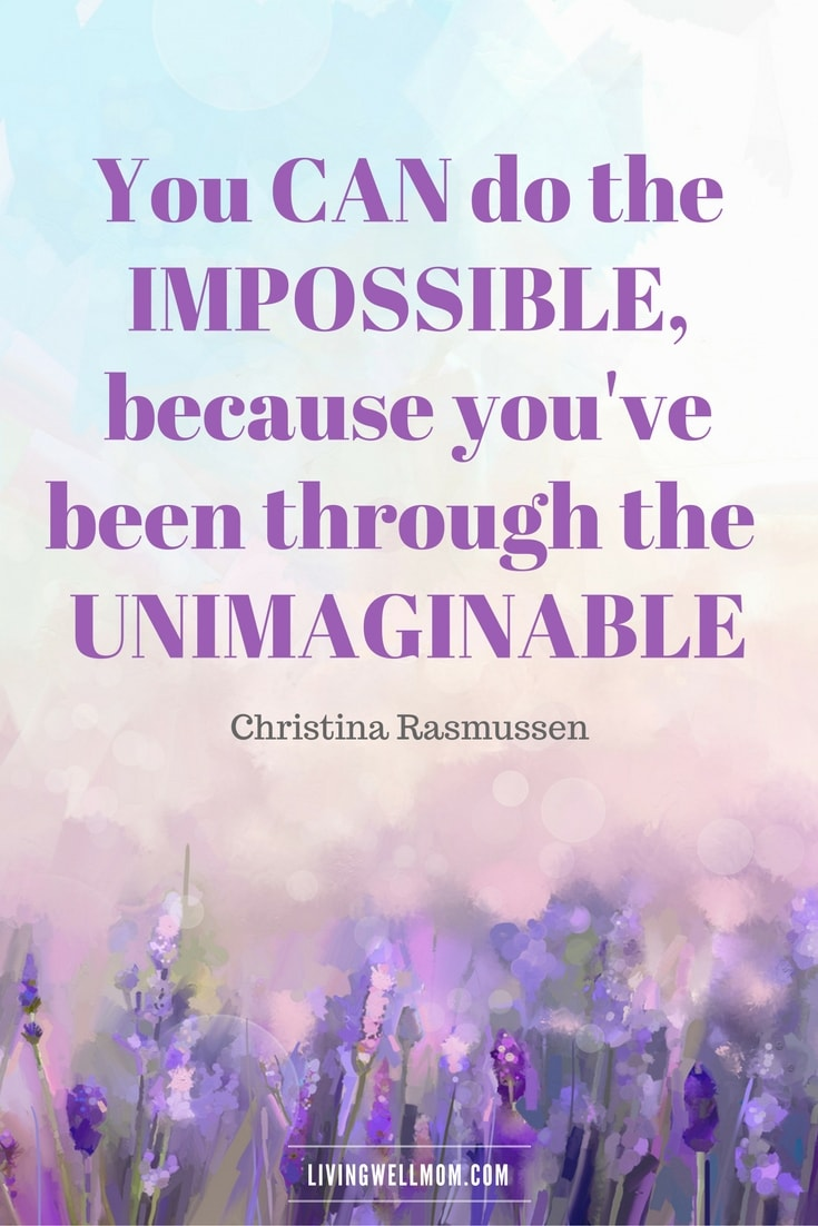 You Can Do the Impossible...Christina Rasmussen Quote - 10 Encouraging Quotes for NICU Moms