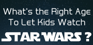 What's the Right Age to Let Kids Watch Star Wars?