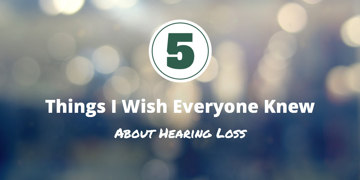 5-things-I-wish-everyone-knew-about-hearing-loss