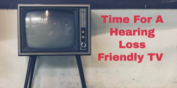 When It's Time for A Hearing Loss Friendly TV