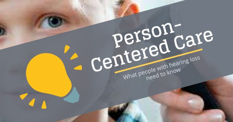 Person-centered Care: What People with Hearing Loss Need to Know