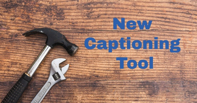 Hearing Loss & Beyond — A New Captioning Tool in Chrome