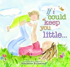 If I Could Keep You Little by Marianne Richmond - part of children's book roundup teaching kids they matter...no matter what
