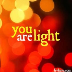 you. are. light.