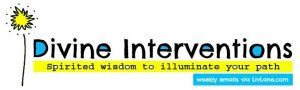 Divine Interventions weekly email from Liv Lane