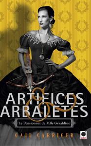 """Couverture du roman """"Artifices et Arbalètes"""" de Gail Carriger. Il s'agit du quatrième tome de la série Le pensionnat de Mlle Géraldine"""