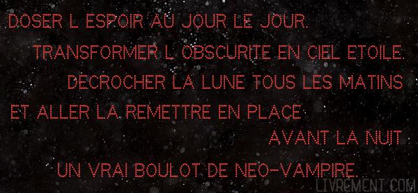 Citation extraite du livre Journal d'un vampire en pyjama de Mathias Malzieu. Travail d'un néo vampire