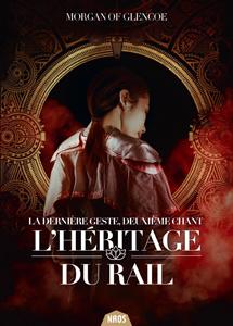 Couverture du roman L'héritage du rail de Morgan of Glencoe, tome 2 de La Dernière Geste