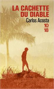 Couverture du livre La cachette du diable écrit par Carlos Acosta, publié aux éditions 10 18