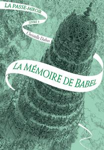 Couverture de La mémoire de Babel écrit par Christelle Dabos, troisième tome de la passe miroir