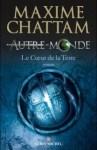 Couverture de Le coeur de la terre, tome 3 d'Autre-monde de Maxime Chattam