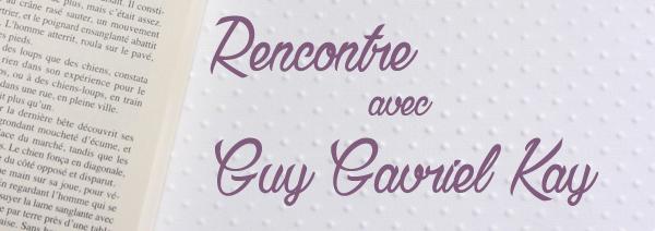 Rencontre avec Guy Gavriel Kay blog Livrement
