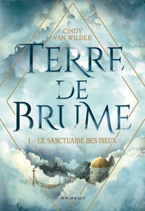 """Couverture du roman """"Le sanctuaire des dieux"""" de Cindy Van Wilder, tome 1 de Terre de Brume"""