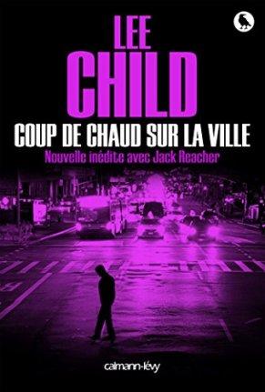 Lee Child - Coup de chaud sur la ville (2016)