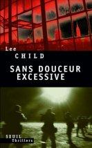 Lee Child - Sans douceur excessive (2009)