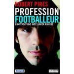 Robert Pirès – Profession footballeur : Conversations avec Xavier Rivoire