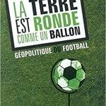 La terre est ronde comme un ballon : Geopolitique du football